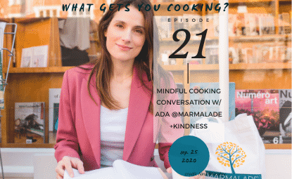 episode 21- Mindful cooking conversation with Ada from Marmalade+Kindness