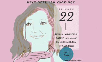 episode 22- re-run on Mindful Eating in honor of Mental Health Day
